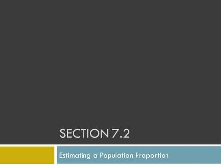 "SECTION 7.2 Estimating a Population Proportion. Where Have We Been?  In Chapters 2 and 3 we used ""descriptive statistics"".  We summarized data using."