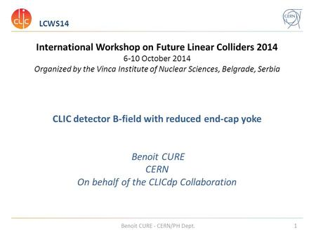 LCWS14 Benoit CURE - CERN/PH Dept.1 International Workshop on Future Linear Colliders 2014 6-10 October 2014 Organized by the Vinca Institute of Nuclear.