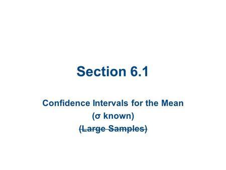 Section 6.1 Confidence Intervals for the Mean (σ known) (Large Samples)