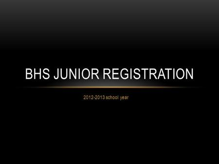 2012-2013 school year BHS JUNIOR REGISTRATION. PURPOSE To provide you with important information about graduation requirements To help you make well informed.
