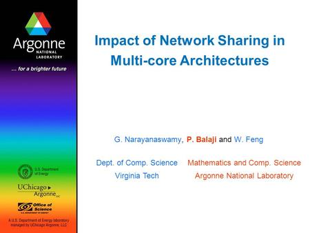Impact of Network Sharing in Multi-core Architectures G. Narayanaswamy, P. Balaji and W. Feng Dept. of Comp. Science Virginia Tech Mathematics and Comp.