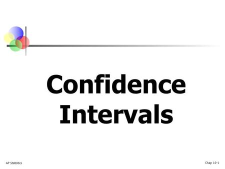 AP Statistics Chap 10-1 Confidence Intervals. AP Statistics Chap 10-2 Confidence Intervals Population Mean σ Unknown (Lock 6.5) Confidence Intervals Population.