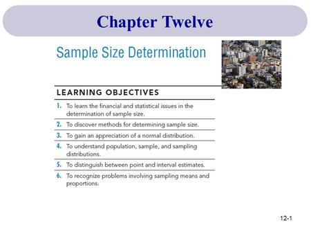 "Chapter Twelve 12-1. Census: Population canvass - not really a ""sample"" Asking the entire population Budget Available: A valid factor – how much can we."