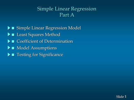 1 1 Slide Simple Linear Regression Part A n Simple Linear Regression Model n Least Squares Method n Coefficient of Determination n Model Assumptions n.