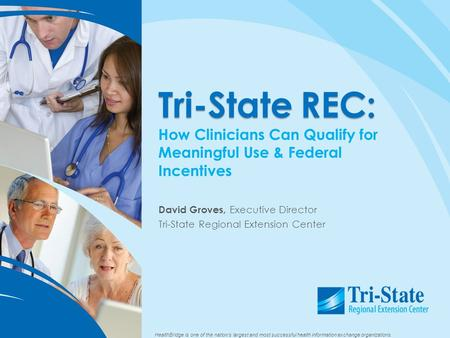 HealthBridge is one of the nation's largest and most successful health information exchange organizations. Tri-StateREC: Tri-State REC: How Clinicians.