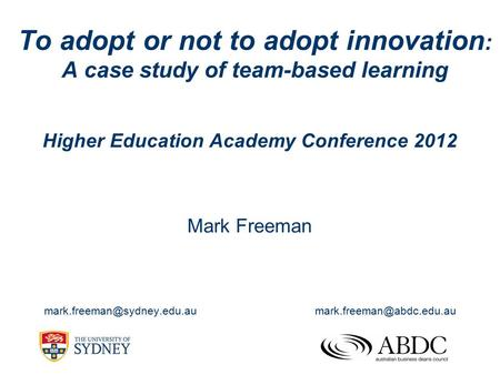 To adopt or not to adopt innovation : A case study of team-based learning Mark Freeman  Higher Education.