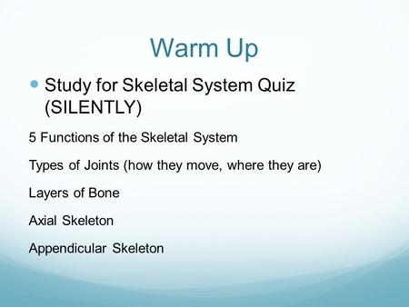 Warm Up Study for Skeletal System Quiz (SILENTLY)