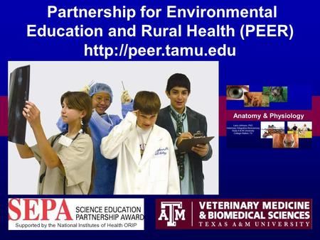 Partnership for Environmental Education <strong>and</strong> Rural Health (PEER) Supported by the National Institutes of Health ORIP.