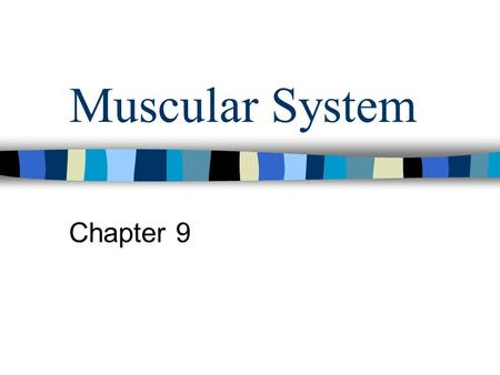 Muscular System Chapter 9 3 types of muscular tissue: