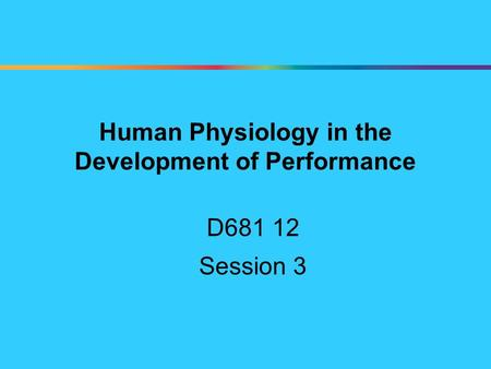 Human Physiology in the Development of Performance D681 12 Session 3.