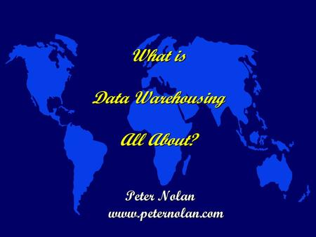 What is Data Warehousing All About? Peter Nolan www.peternolan.com.