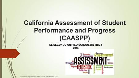 California Assessment of Student Performance and Progress (CAASPP) 1 California Department of Education, September 2015 EL SEGUNDO UNIFIED SCHOOL DISTRICT.