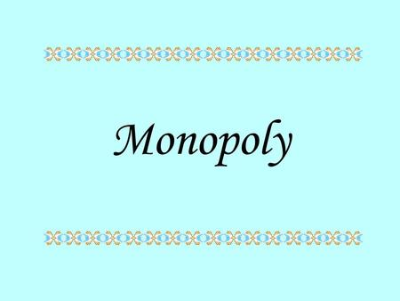 Monopoly. What is monopoly? It is a situation in which there is one seller of a product for which there are no good substitutes.