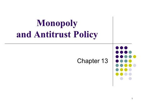 1 Monopoly and Antitrust Policy Chapter 13. 2 IMPERFECT COMPETITION AND MARKET POWER imperfectly competitive industry An industry in which single firms.