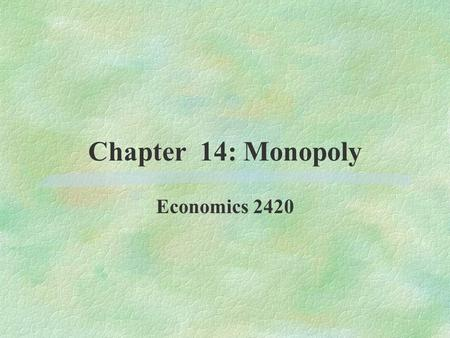 Chapter 14: Monopoly Economics 2420. In this chapter, you will :  Learn why some markets have one seller  Analyze how a monopolist determines the quantity.