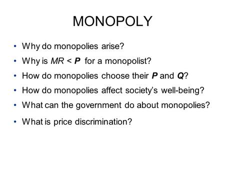 MONOPOLY Why do monopolies arise? Why is MR < P for a monopolist?