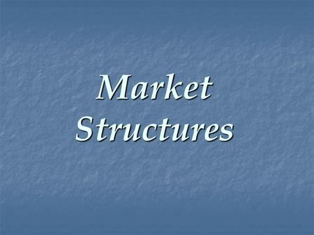 Market Structures. Type of market structure influences how a firm behaves: Type of market structure influences how a firm behaves: Pricing Pricing Supply.