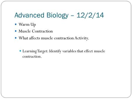 Advanced Biology – 12/2/14 Warm Up Muscle Contraction