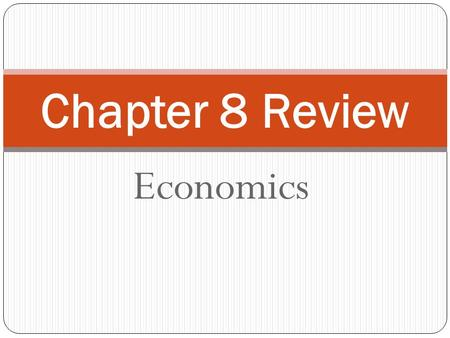 Economics Chapter 8 Review. 1 A(n) ___________ market has many buyers and sellers that all sell identical goods. Perfectly competitive.