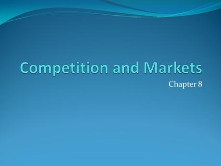 Chapter 8. Market Structures Defined by the number of sellers, the product, how easy or difficult it is to enter the market.