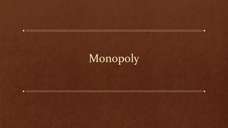 Monopoly. Learning Objectives: What is a Monopoly? What are the sources of Monopoly power? How does a Monopoly choose how much to produce and what price.
