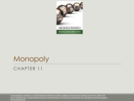 Monopoly CHAPTER 11 © 2016 CENGAGE LEARNING. ALL RIGHTS RESERVED. MAY NOT BE COPIED, SCANNED, OR DUPLICATED, IN WHOLE OR IN PART, EXCEPT FOR USE AS PERMITTED.