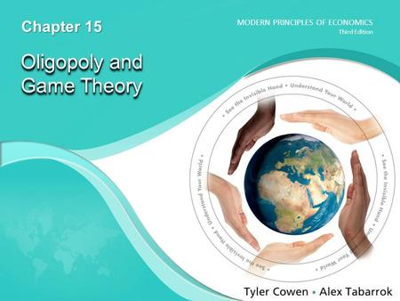 MODERN PRINCIPLES OF ECONOMICS Third Edition Oligopoly and Game Theory Chapter 15.