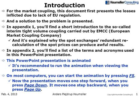 Copyright Houmoller Consulting © Introduction ðFor the market coupling, this document first presents the losses inflicted due to lack of EU regulation.