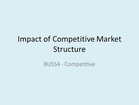 Impact of Competitive Market Structure BUSS4 - Competitive.