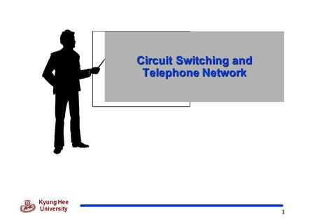 1 Kyung Hee University Circuit Switching and Telephone Network.