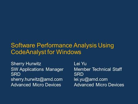 Software Performance Analysis Using CodeAnalyst for Windows Sherry Hurwitz SW Applications Manager SRD Advanced Micro Devices Lei.