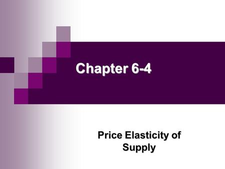 Chapter 6-4 Price Elasticity of Supply. Copyright © Houghton Mifflin Company. All rights reserved. 6 | 2 Copyright © Houghton Mifflin Company. All rights.