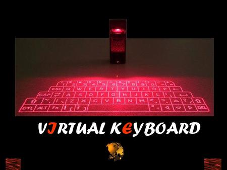 VIRTUAL KEYBOARD. what IS THE V IRTUAL KEYBOARD? Optically projected Keyboard Miniature, stand alone accessory. Fully functional as a standard keyboard.