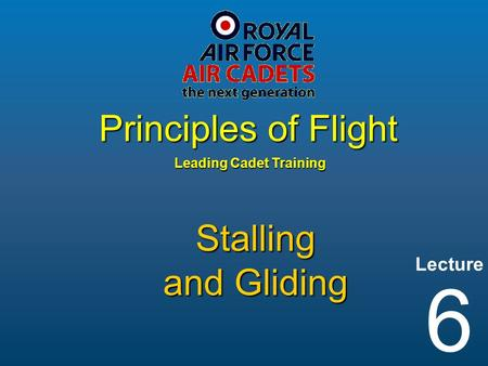 Lecture Leading Cadet Training Principles of Flight 6 Stalling and Gliding.