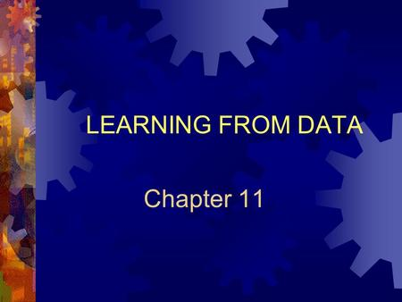 "Chapter 11 LEARNING FROM DATA. Chapter 11: Learning From Data Outline  The ""Learning"" Concept  Data Visualization  Neural Networks The Basics Supervised."