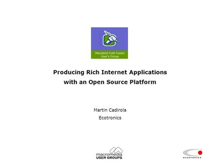 1 Producing Rich Internet Applications with an Open Source Platform Martin Cadirola Ecotronics.
