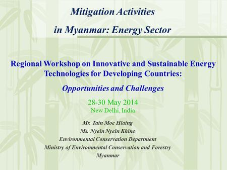 Mitigation Activities in Myanmar: <strong>Energy</strong> Sector Regional Workshop on Innovative and Sustainable <strong>Energy</strong> Technologies for Developing Countries: Opportunities.