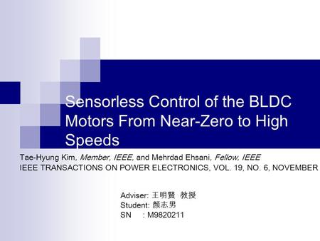Sensorless Control of the BLDC Motors From Near-Zero to High Speeds Tae-Hyung Kim, Member, IEEE, and Mehrdad Ehsani, Fellow, IEEE IEEE TRANSACTIONS ON.