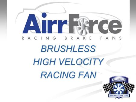 BRUSHLESS HIGH VELOCITY RACING FAN. Brushless high velocity racing fan  Brushless direct current motor  13.8 volt (working range 10-16v)  Current: