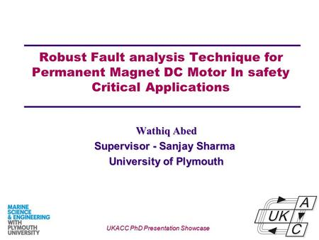 Robust Fault analysis Technique for Permanent Magnet DC Motor In safety Critical Applications Wathiq Abed Wathiq Abed Supervisor - Sanjay Sharma University.