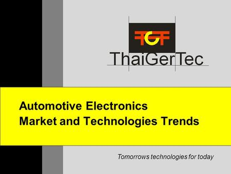 Tomorrows technologies for today Automotive Electronics Market and Technologies Trends.