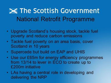 National Retrofit Programme Upgrade Scotland's housing stock, tackle fuel poverty and reduce carbon emissions Tackle fuel poverty on an area basis, cover.