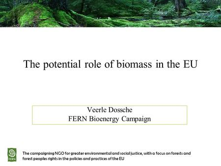 The potential role of biomass in the EU The campaigning NGO for greater environmental and social justice, with a focus on forests and forest peoples rights.