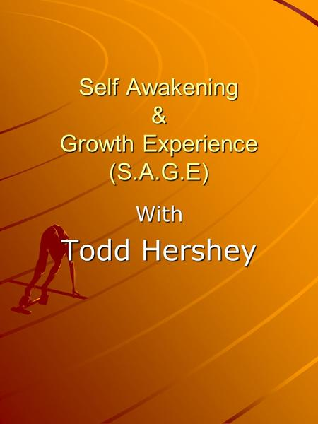Self Awakening & Growth Experience (S.A.G.E) With Todd Hershey.
