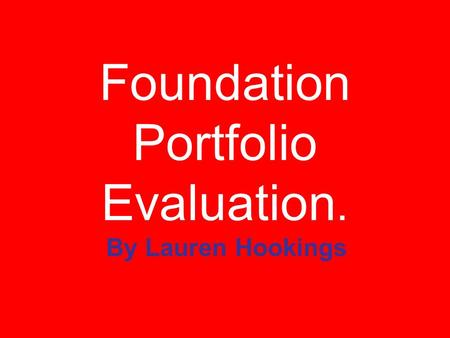 Foundation Portfolio Evaluation. By Lauren Hookings.