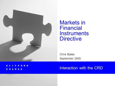 Markets in Financial Instruments Directive Chris Bates September 2005 Interaction with the CRD.