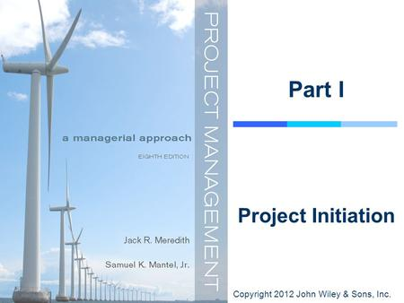 Copyright 2012 John Wiley & Sons, Inc. Part I Project Initiation.