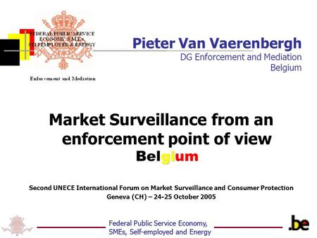 Federal Public Service Economy, SMEs, Self-employed and Energy Pieter Van Vaerenbergh DG Enforcement and Mediation Belgium gi Market Surveillance from.