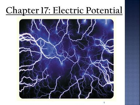 Chapter 17: Electric Potential 1.  As in earlier chapters on mechanics we learned that energy is conserved; it is neither created nor destroyed but is.