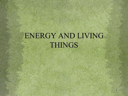 1 ENERGY AND LIVING THINGS. 2 I. Energy flows between organisms in living systems. A. Building molecules that store energy 1. Photosynthesis is the process.